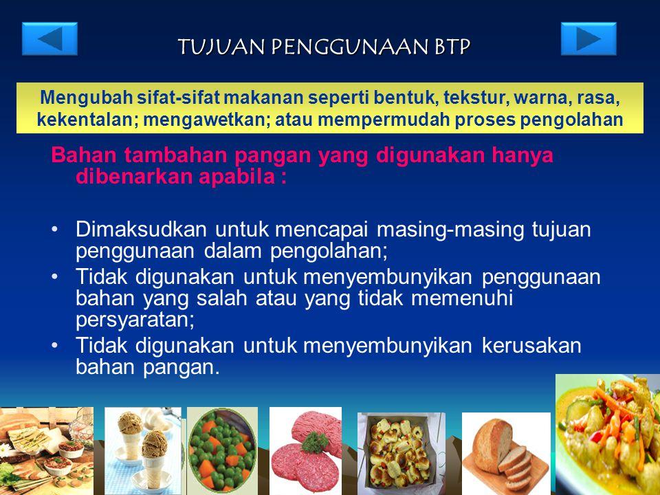 Bahan tambahan pangan yang digunakan hanya dibenarkan apabila :