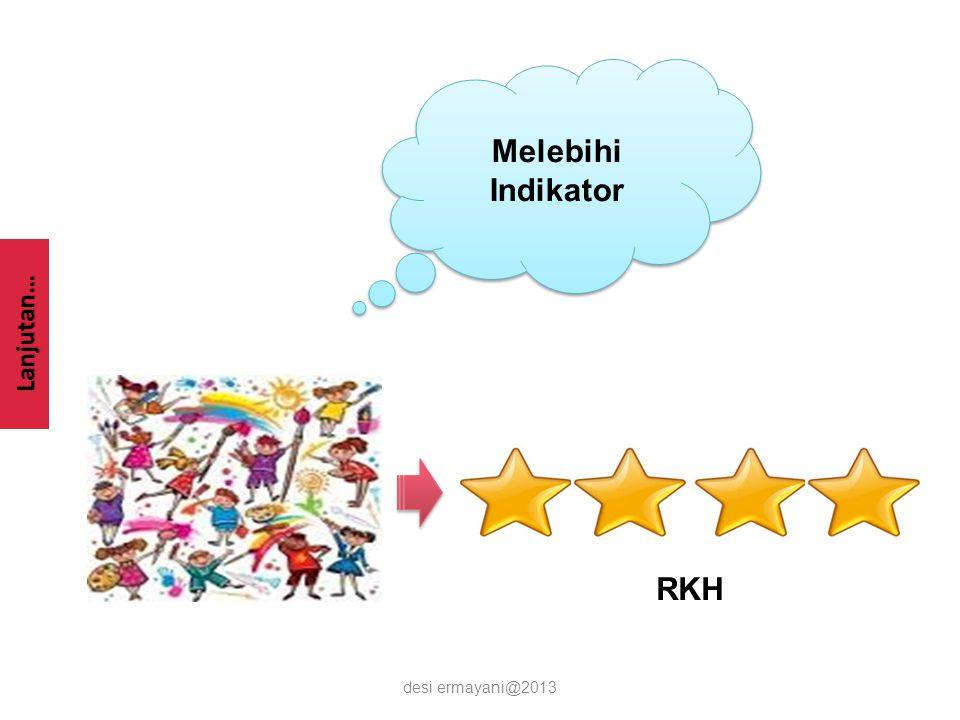 Melebihi Indikator Lanjutan… RKH desi ermayani@2013