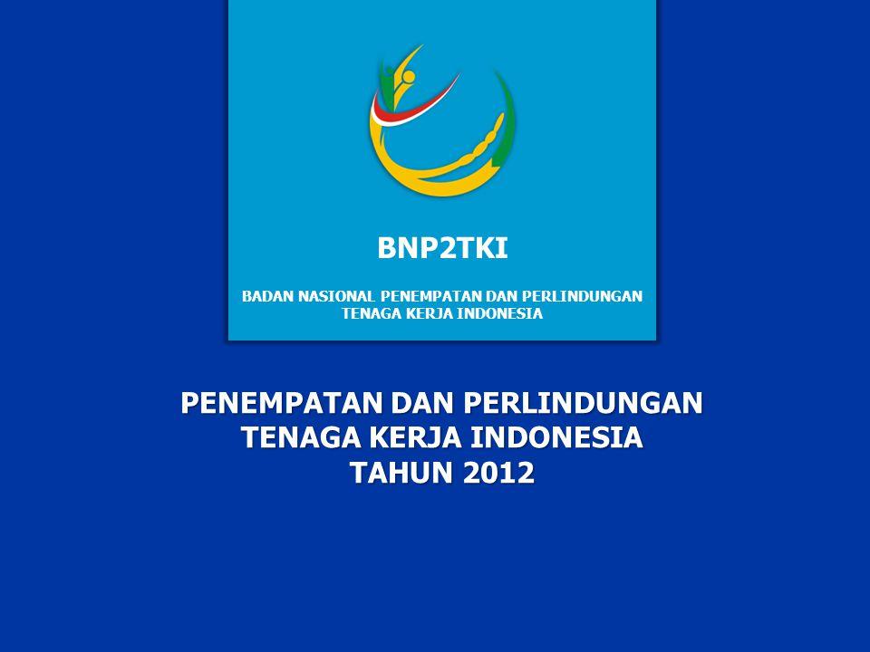 BNP2TKI PENEMPATAN DAN PERLINDUNGAN TENAGA KERJA INDONESIA TAHUN 2012
