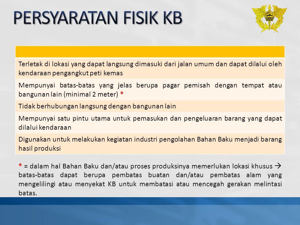 PERSYARATAN FISIK KB Terletak di lokasi yang dapat langsung dimasuki dari jalan umum dan dapat dilalui oleh kendaraan pengangkut peti kemas.