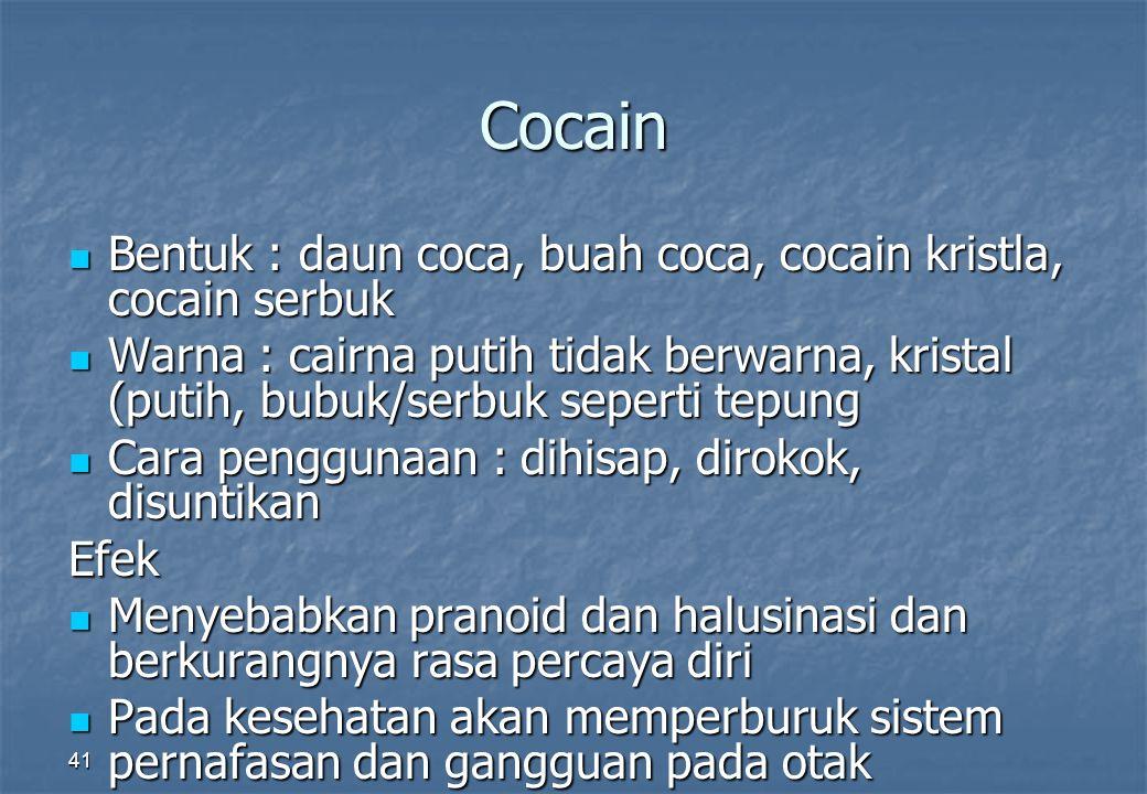 Cocain Bentuk : daun coca, buah coca, cocain kristla, cocain serbuk