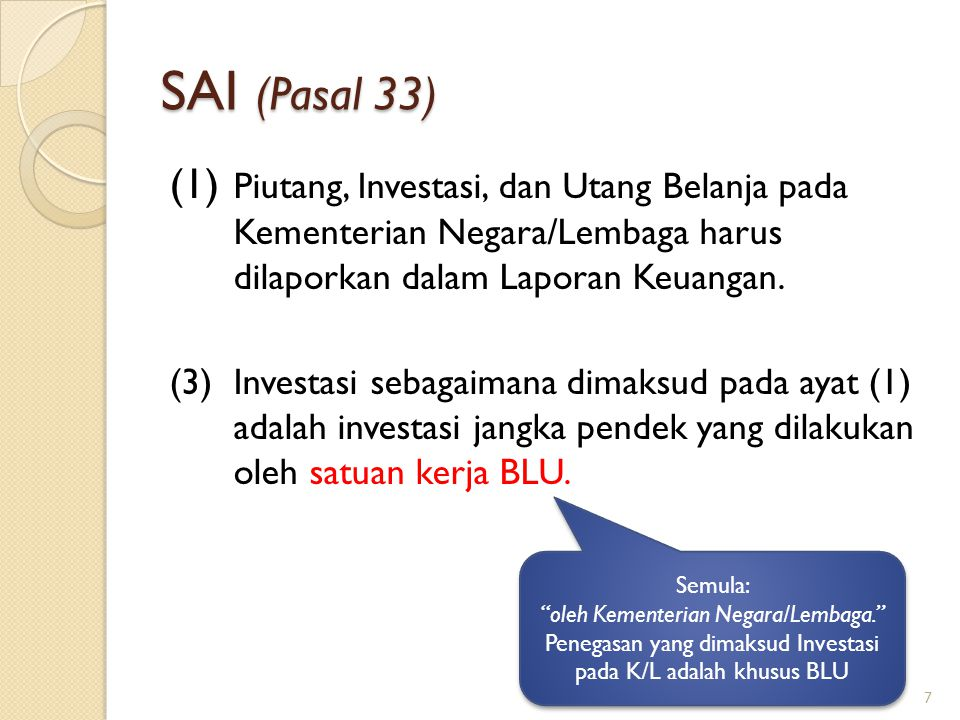 SAI (Pasal 33) (1) Piutang, Investasi, dan Utang Belanja pada Kementerian Negara/Lembaga harus dilaporkan dalam Laporan Keuangan.