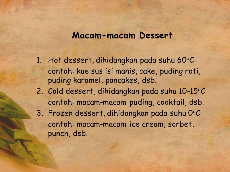 Macam-macam Dessert Hot dessert, dihidangkan pada suhu 60oC