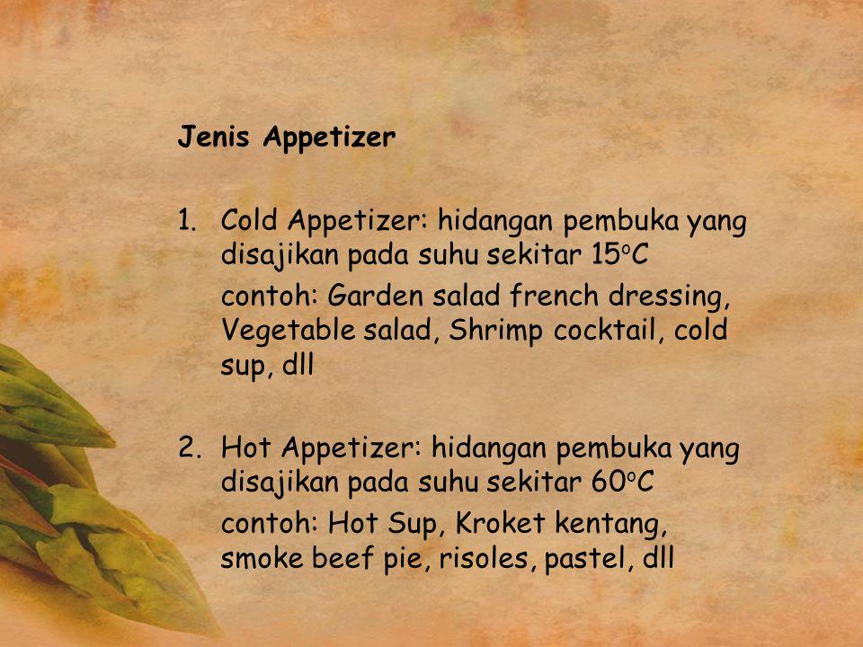 Jenis Appetizer Cold Appetizer: hidangan pembuka yang disajikan pada suhu sekitar 15oC.
