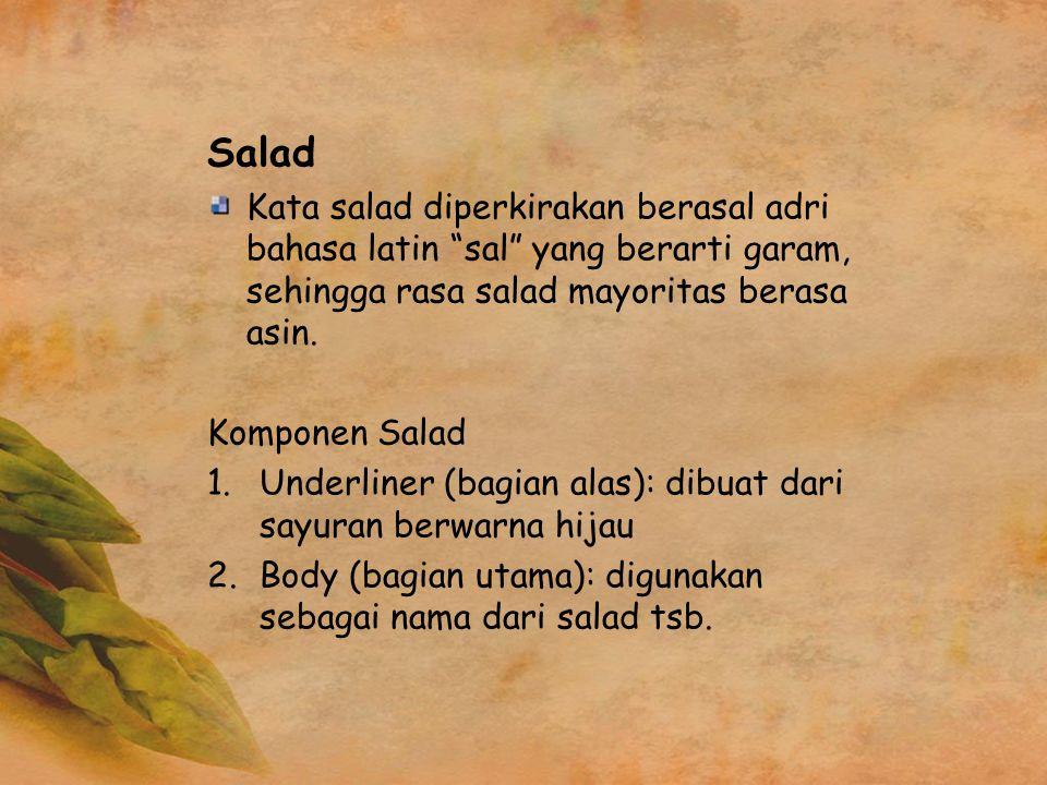 Salad Kata salad diperkirakan berasal adri bahasa latin sal yang berarti garam, sehingga rasa salad mayoritas berasa asin.