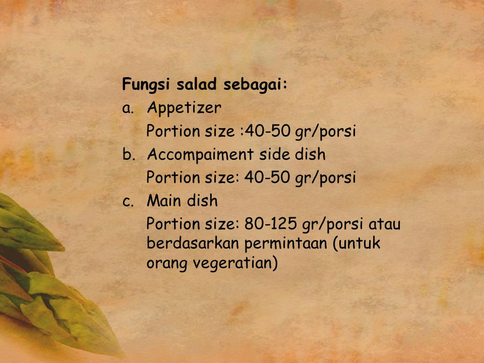 Fungsi salad sebagai: Appetizer. Portion size :40-50 gr/porsi. b. Accompaiment side dish. Portion size: 40-50 gr/porsi.