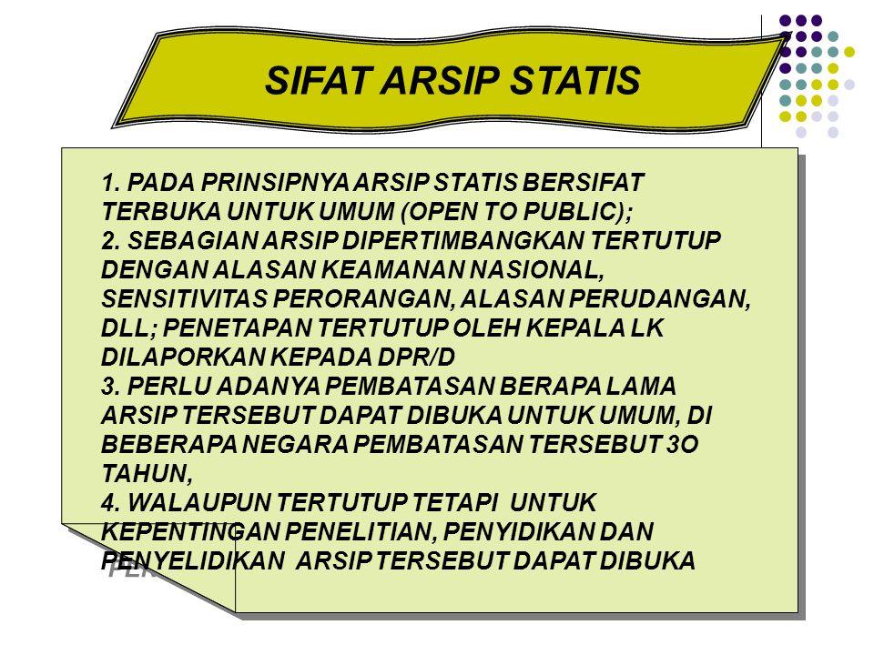 SIFAT ARSIP STATIS 1. PADA PRINSIPNYA ARSIP STATIS BERSIFAT TERBUKA UNTUK UMUM (OPEN TO PUBLIC);