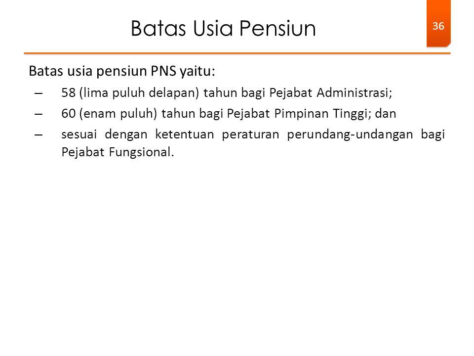 Batas Usia Pensiun Batas usia pensiun PNS yaitu: