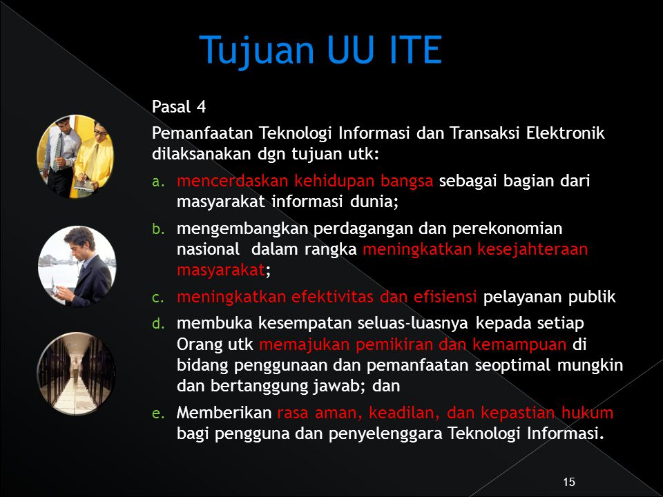Tujuan UU ITE Pasal 4. Pemanfaatan Teknologi Informasi dan Transaksi Elektronik dilaksanakan dgn tujuan utk:
