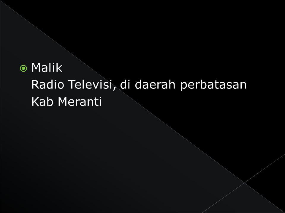 Malik Radio Televisi, di daerah perbatasan Kab Meranti