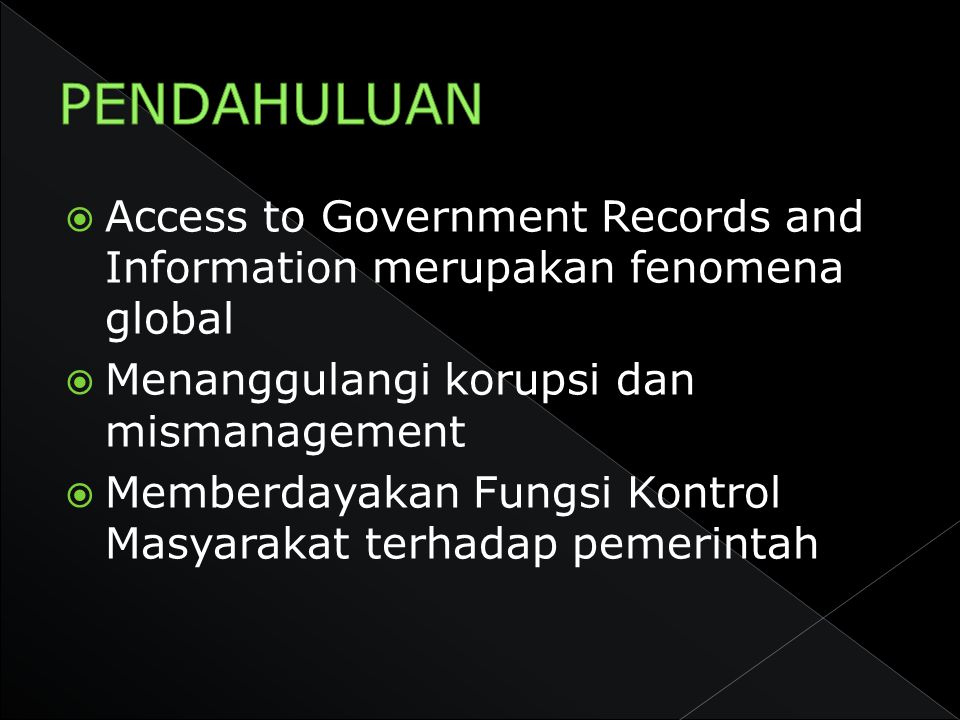 PENDAHULUAN Access to Government Records and Information merupakan fenomena global. Menanggulangi korupsi dan mismanagement.