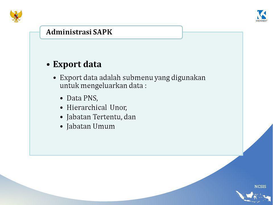 Export data Export data adalah submenu yang digunakan untuk mengeluarkan data : Data PNS, Hierarchical Unor,