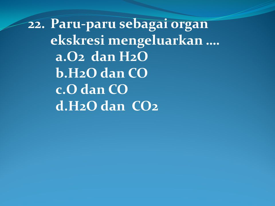 22. Paru-paru sebagai organ ekskresi mengeluarkan ….