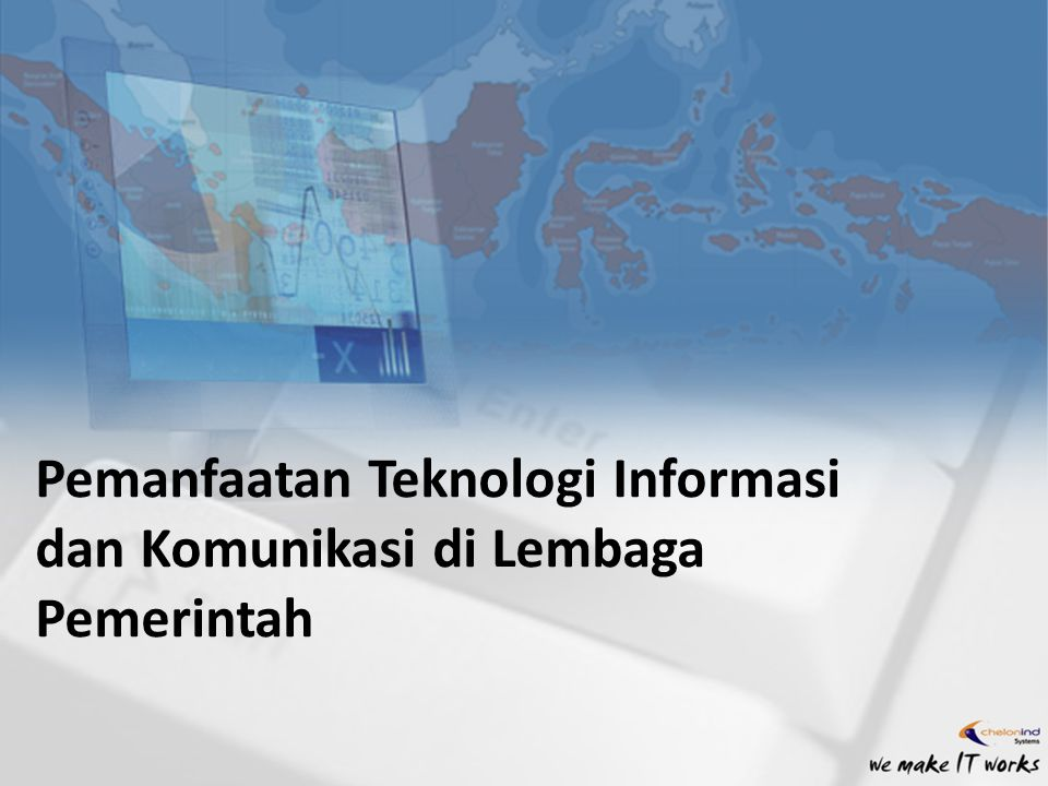 Pemanfaatan Teknologi Informasi dan Komunikasi di Lembaga Pemerintah