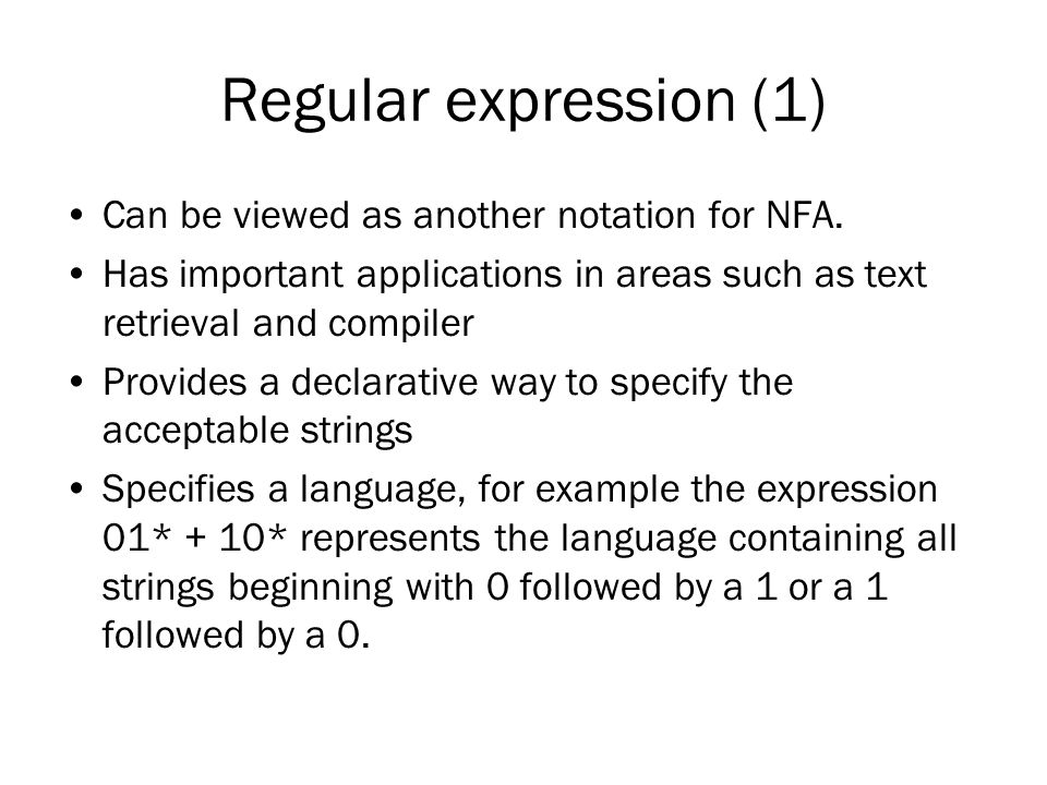Regular expression (1) Can be viewed as another notation for NFA.