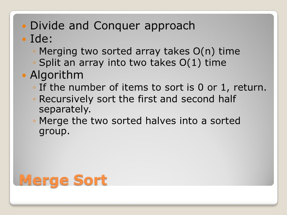 Merge Sort Divide and Conquer approach Ide: Algorithm