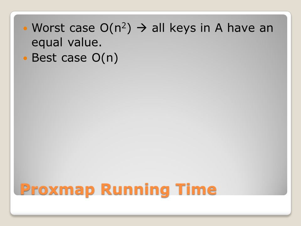 Worst case O(n2)  all keys in A have an equal value.