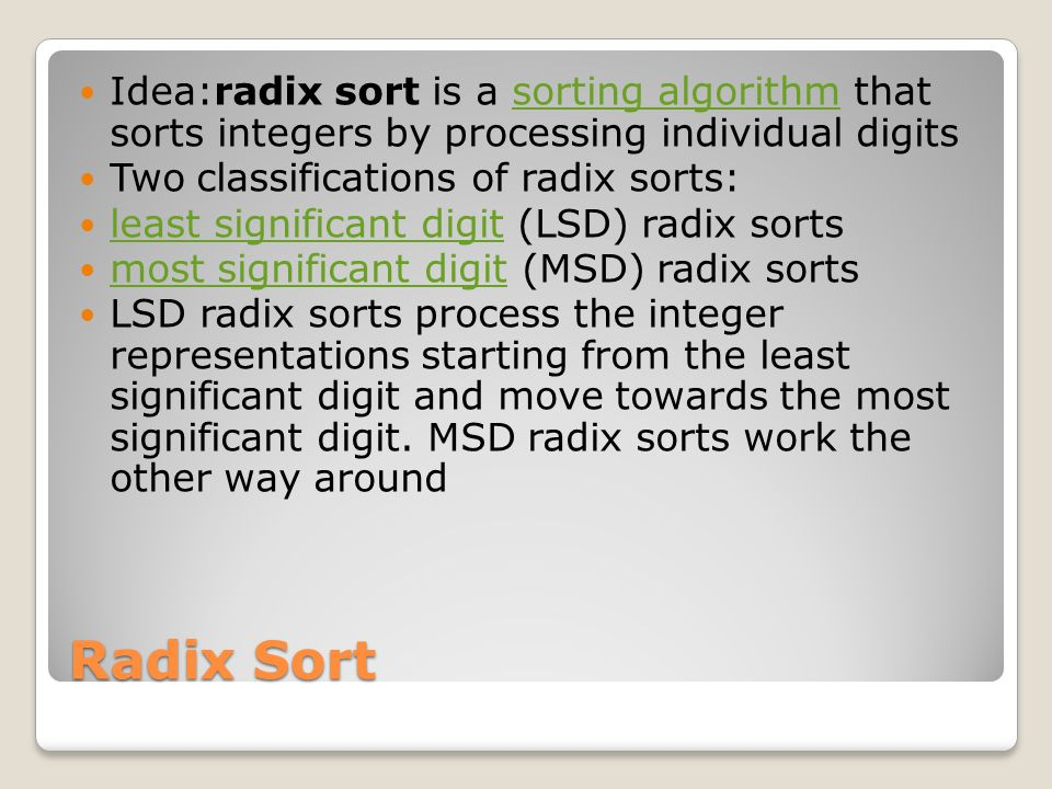 Idea:radix sort is a sorting algorithm that sorts integers by processing individual digits