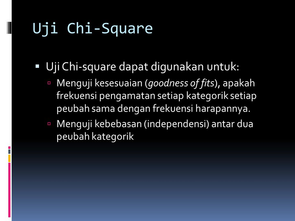 Uji Chi-Square Uji Chi-square dapat digunakan untuk: