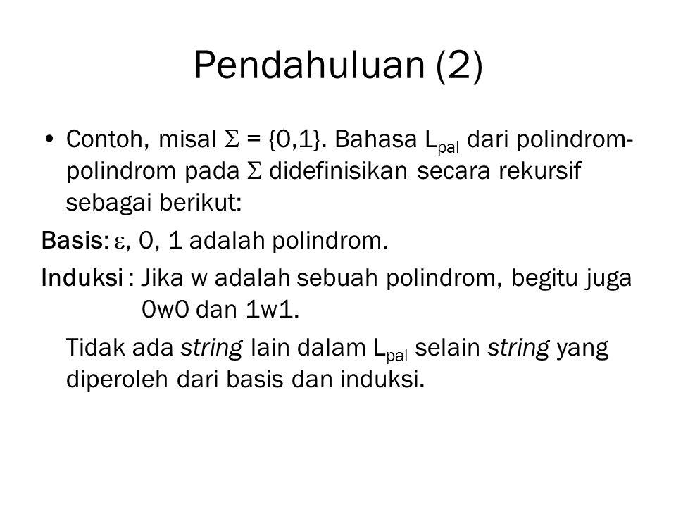 Pendahuluan (2) Contoh, misal  = {0,1}. Bahasa Lpal dari polindrom-polindrom pada  didefinisikan secara rekursif sebagai berikut: