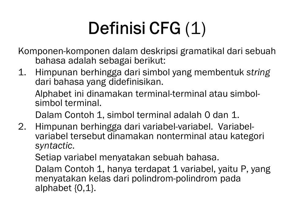 Definisi CFG (1) Komponen-komponen dalam deskripsi gramatikal dari sebuah bahasa adalah sebagai berikut: