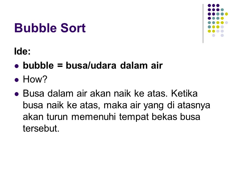 Bubble Sort Ide: bubble = busa/udara dalam air How