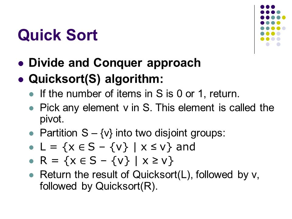Quick Sort Divide and Conquer approach Quicksort(S) algorithm: