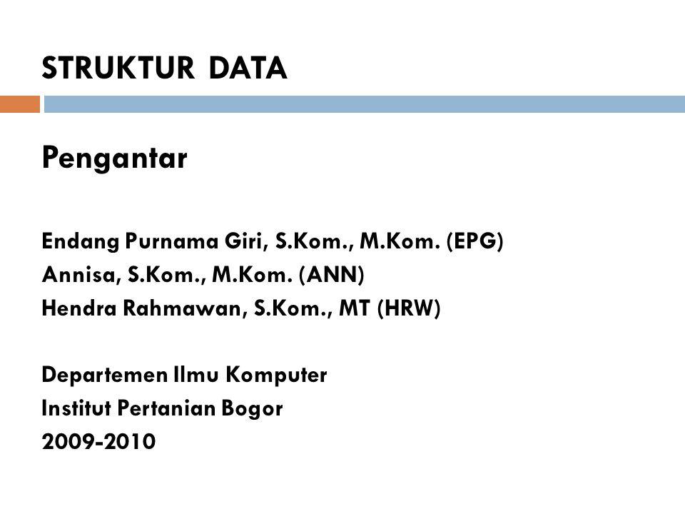 STRUKTUR DATA Pengantar Endang Purnama Giri, S.Kom., M.Kom. (EPG)