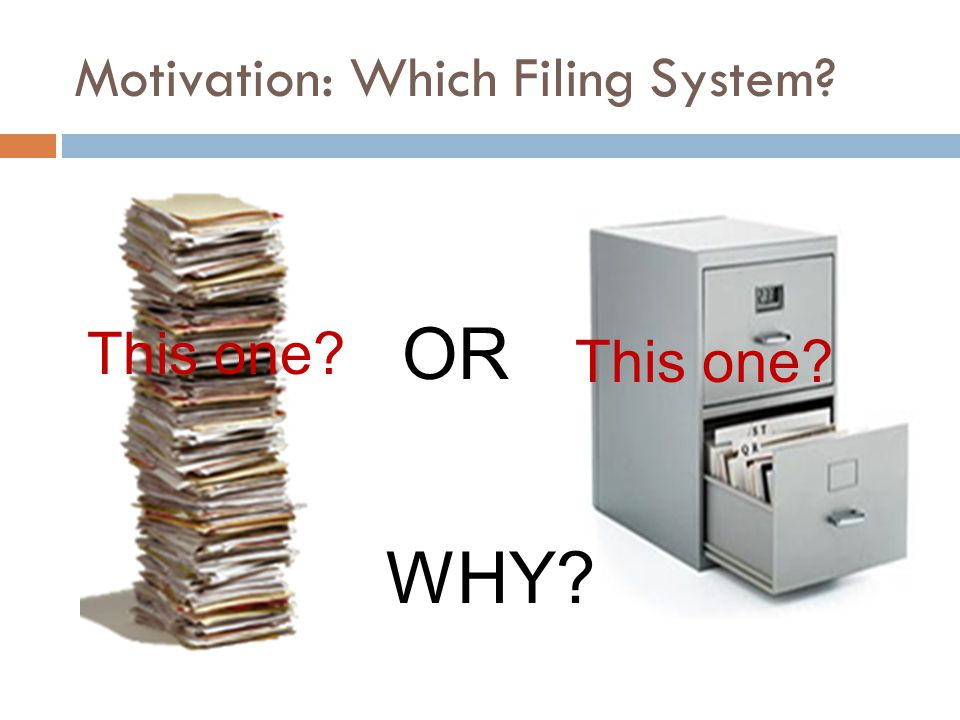 Motivation: Which Filing System