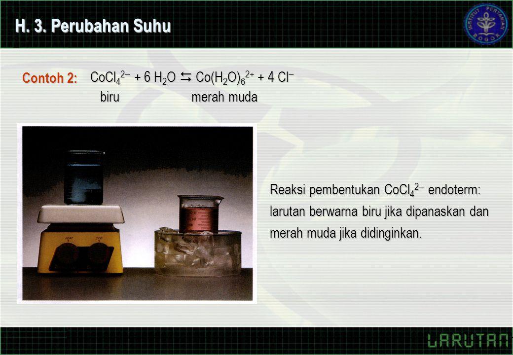 H. 3. Perubahan Suhu CoCl42- + 6 H2O  Co(H2O)62+ + 4 Cl- Contoh 2: