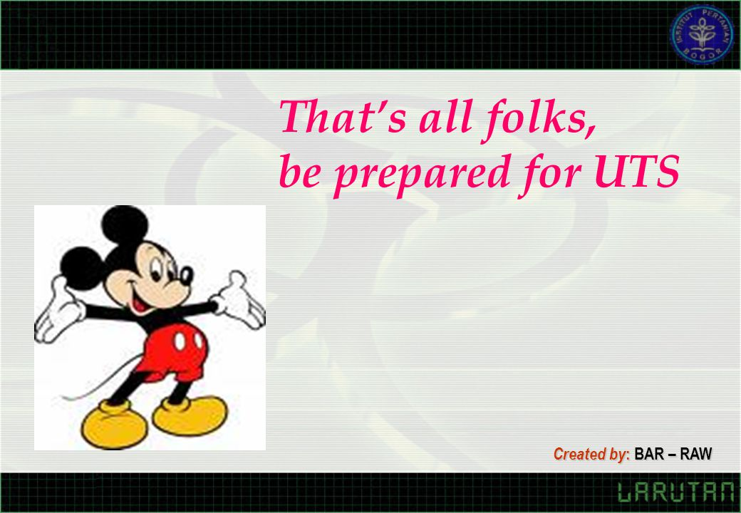 That's all folks, be prepared for UTS Created by: BAR – RAW