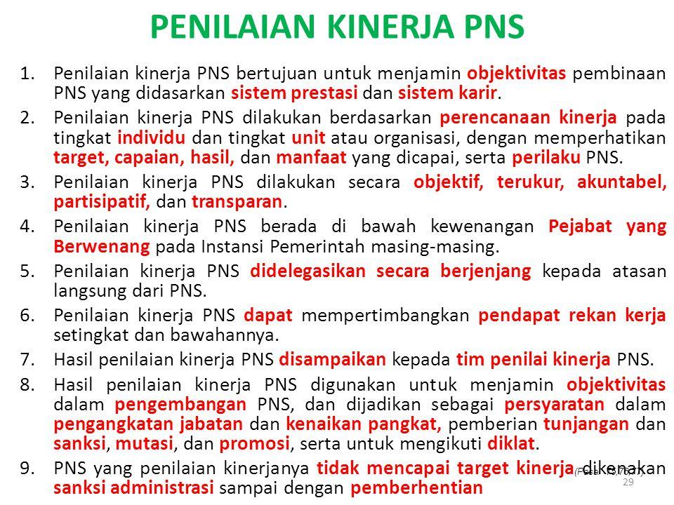 Penilaian Kinerja PNS Penilaian kinerja PNS bertujuan untuk menjamin objektivitas pembinaan PNS yang didasarkan sistem prestasi dan sistem karir.