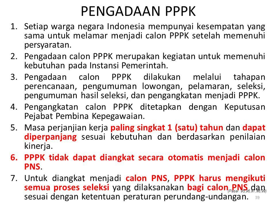Pengadaan PPPK Setiap warga negara Indonesia mempunyai kesempatan yang sama untuk melamar menjadi calon PPPK setelah memenuhi persyaratan.