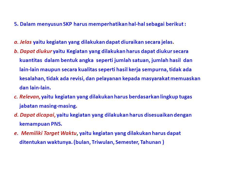5. Dalam menyusun SKP harus memperhatikan hal-hal sebagai berikut :