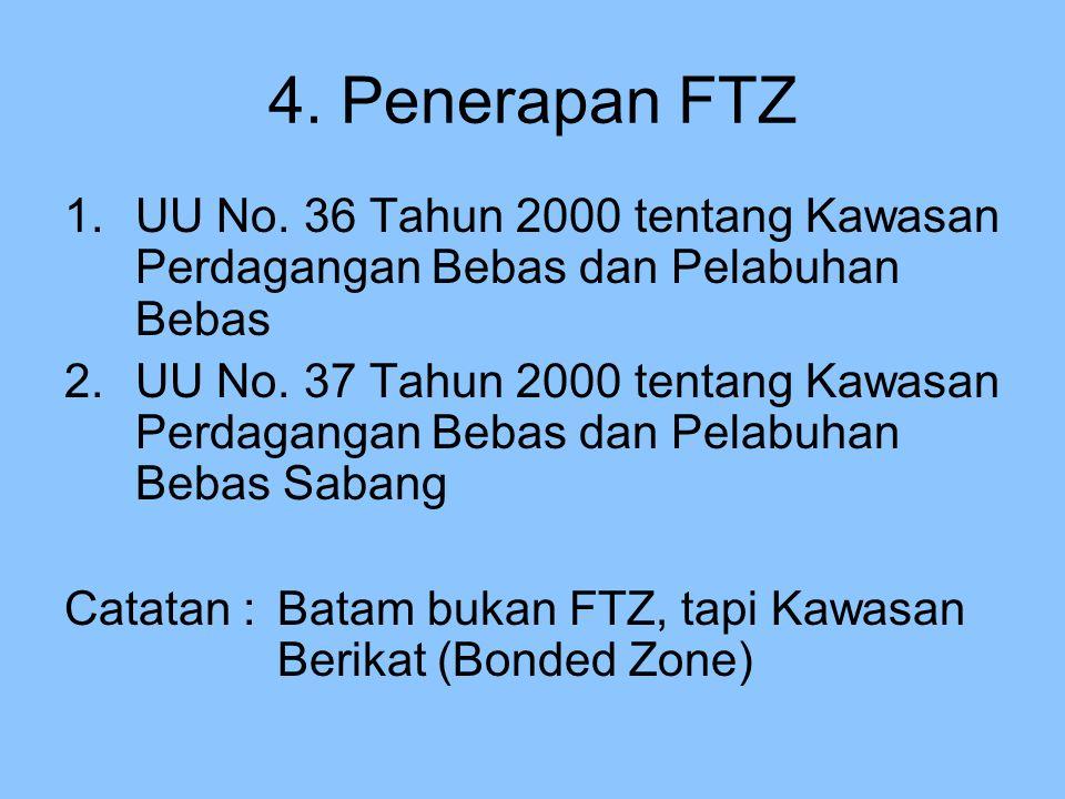 4. Penerapan FTZ UU No. 36 Tahun 2000 tentang Kawasan Perdagangan Bebas dan Pelabuhan Bebas.
