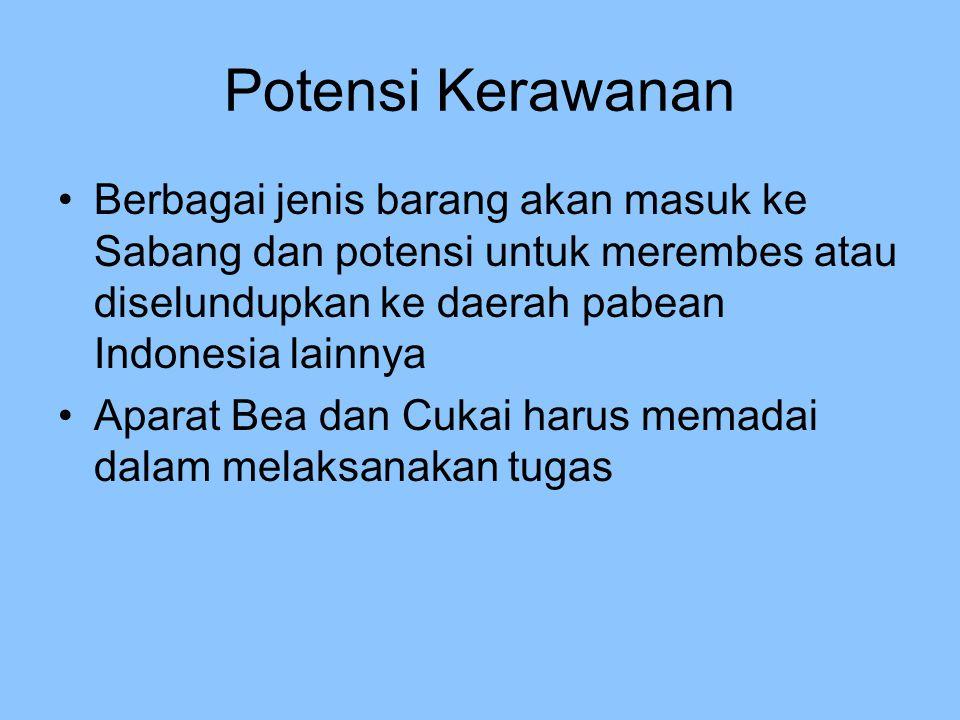 Potensi Kerawanan Berbagai jenis barang akan masuk ke Sabang dan potensi untuk merembes atau diselundupkan ke daerah pabean Indonesia lainnya.