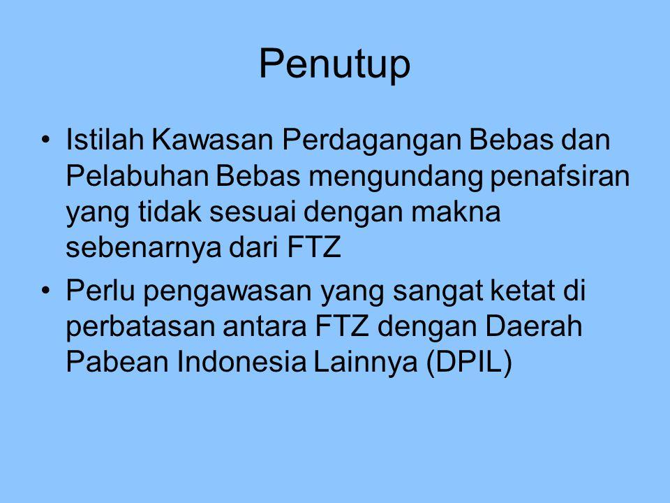 Penutup Istilah Kawasan Perdagangan Bebas dan Pelabuhan Bebas mengundang penafsiran yang tidak sesuai dengan makna sebenarnya dari FTZ.