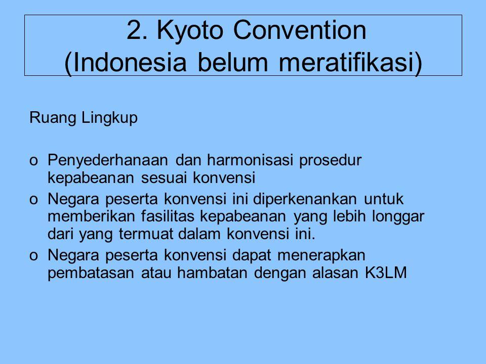 2. Kyoto Convention (Indonesia belum meratifikasi)