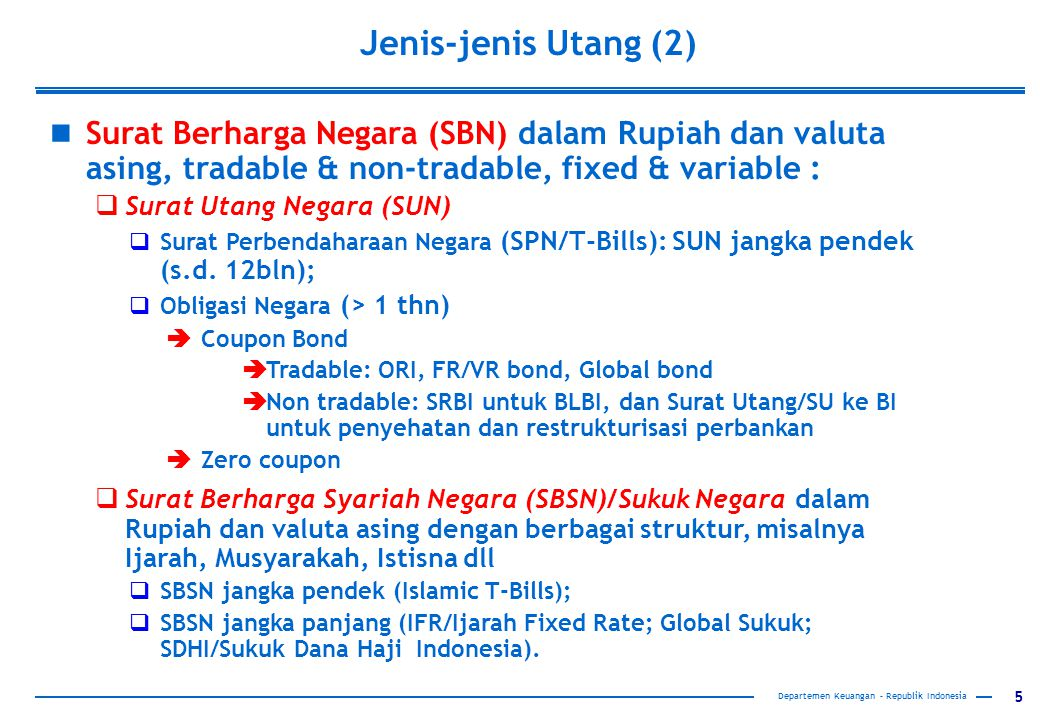 Jenis-jenis Utang (2) Surat Berharga Negara (SBN) dalam Rupiah dan valuta asing, tradable & non-tradable, fixed & variable :