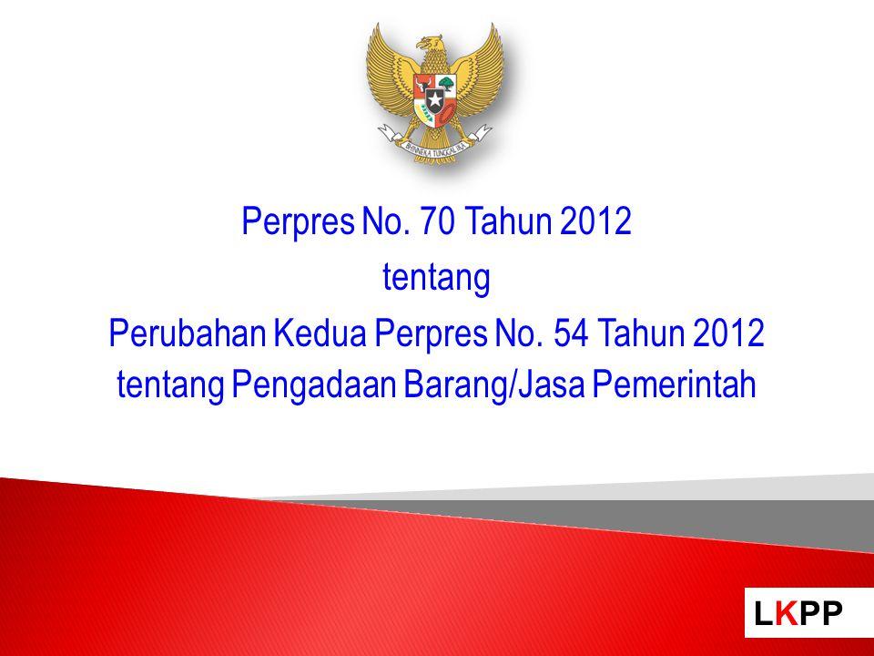 Perpres No. 70 Tahun 2012 tentang. Perubahan Kedua Perpres No.