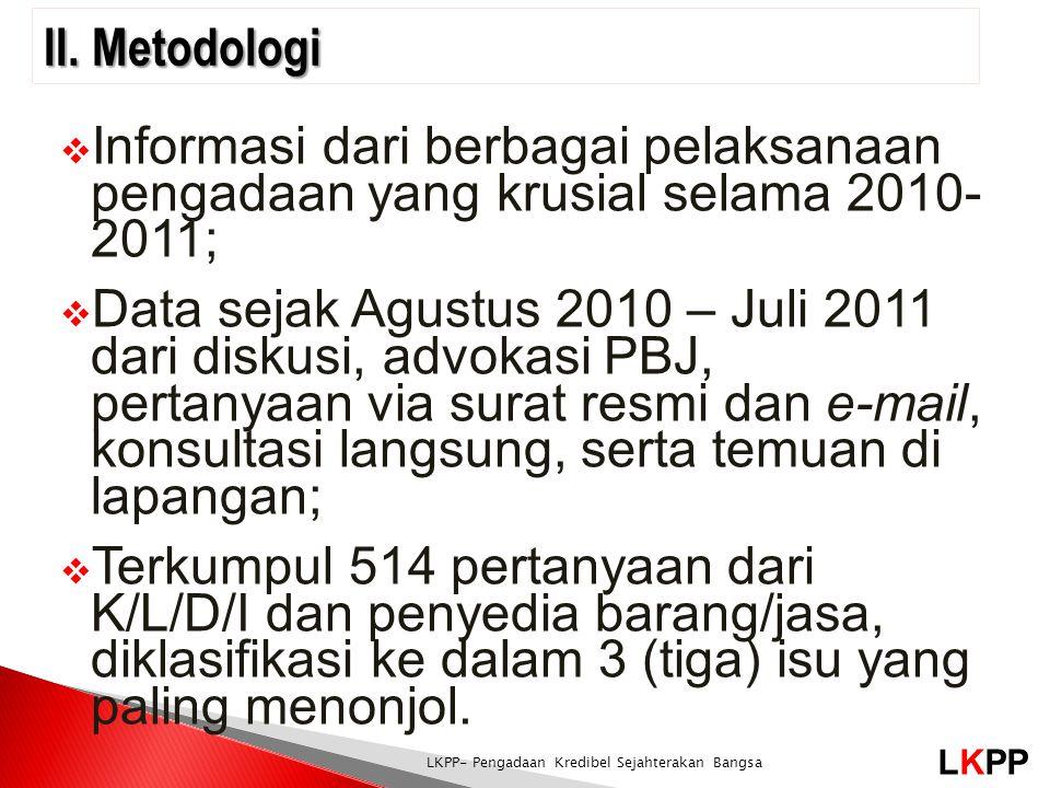 II. Metodologi Informasi dari berbagai pelaksanaan pengadaan yang krusial selama 2010- 2011;