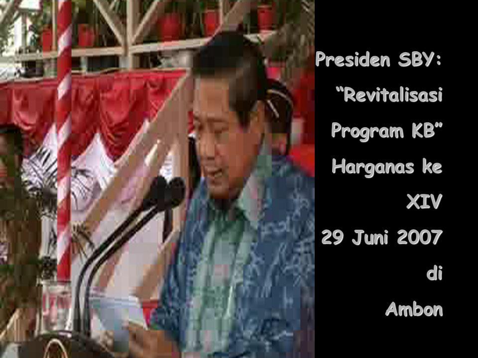 Presiden SBY: Revitalisasi Program KB Harganas ke XIV 29 Juni 2007 di Ambon