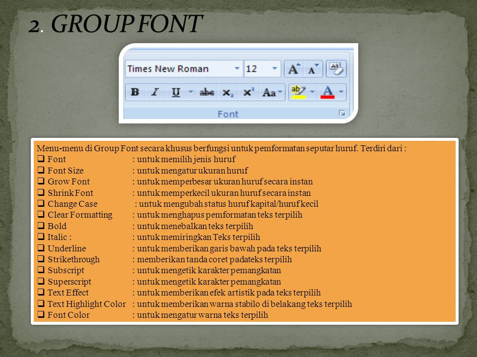 2. GROUP FONT Menu-menu di Group Font secara khusus berfungsi untuk pemformatan seputar huruf. Terdiri dari :