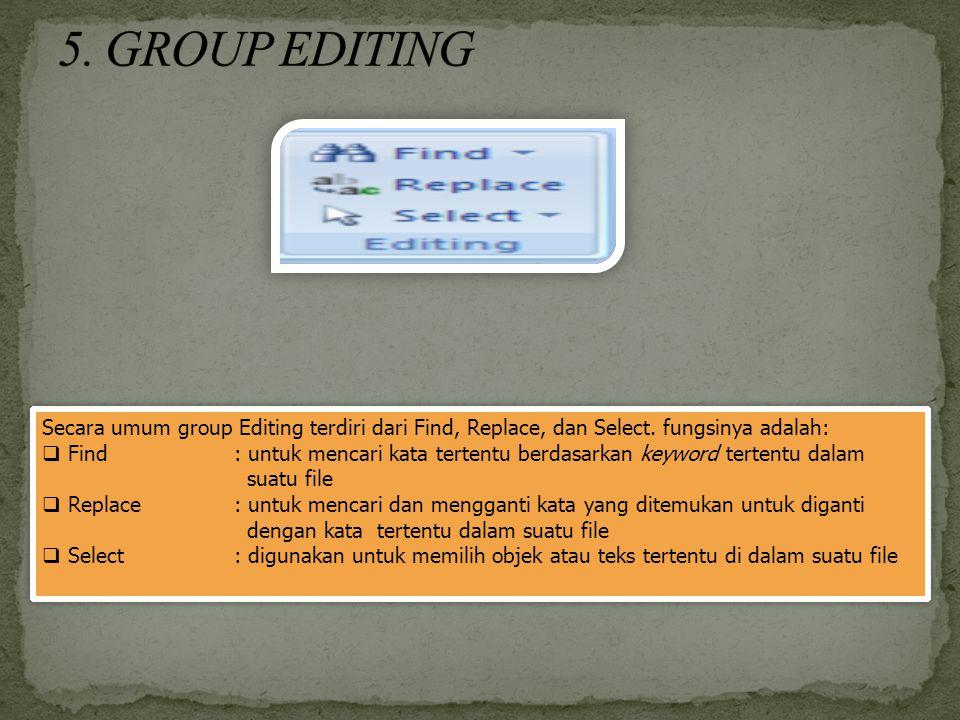 5. GROUP EDITING Secara umum group Editing terdiri dari Find, Replace, dan Select. fungsinya adalah: