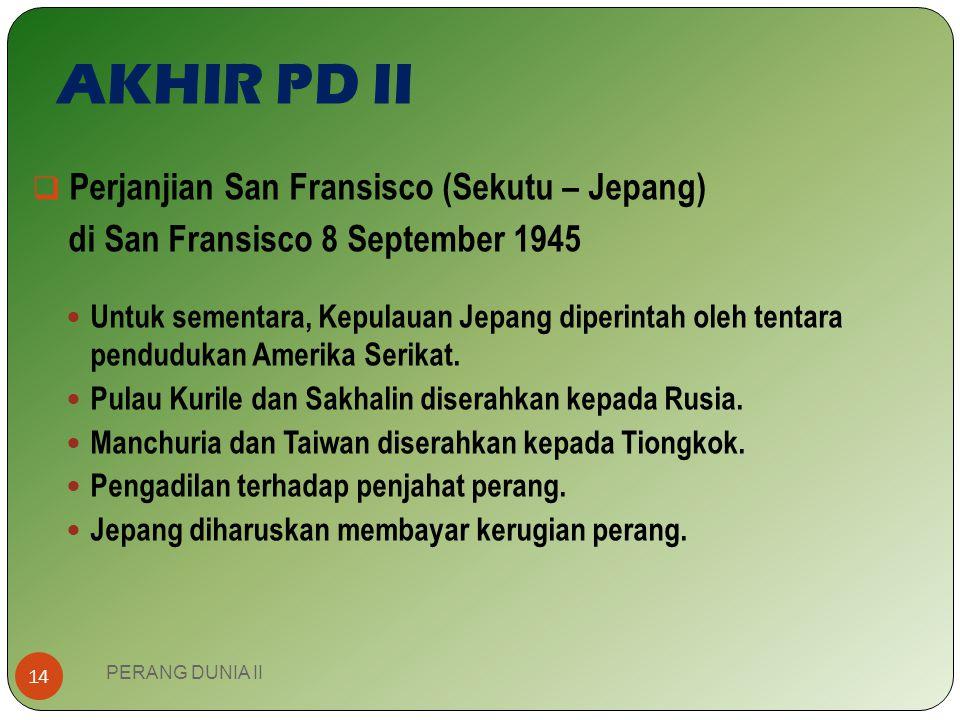 AKHIR PD II Perjanjian San Fransisco (Sekutu – Jepang)