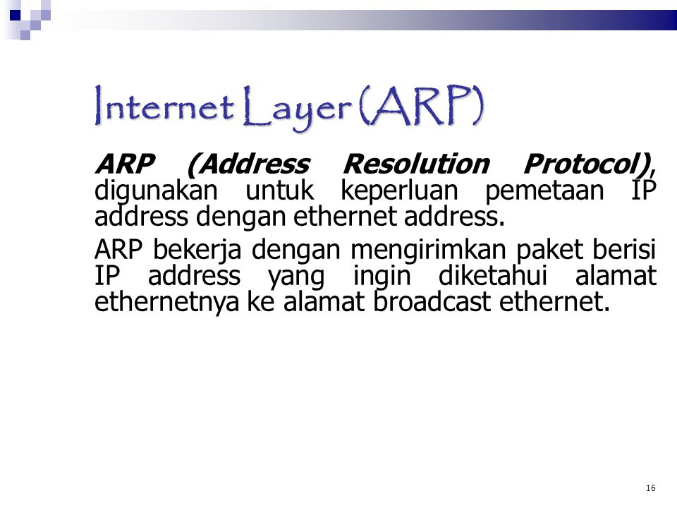 Internet Layer (ARP)‏ ARP (Address Resolution Protocol), digunakan untuk keperluan pemetaan IP address dengan ethernet address.
