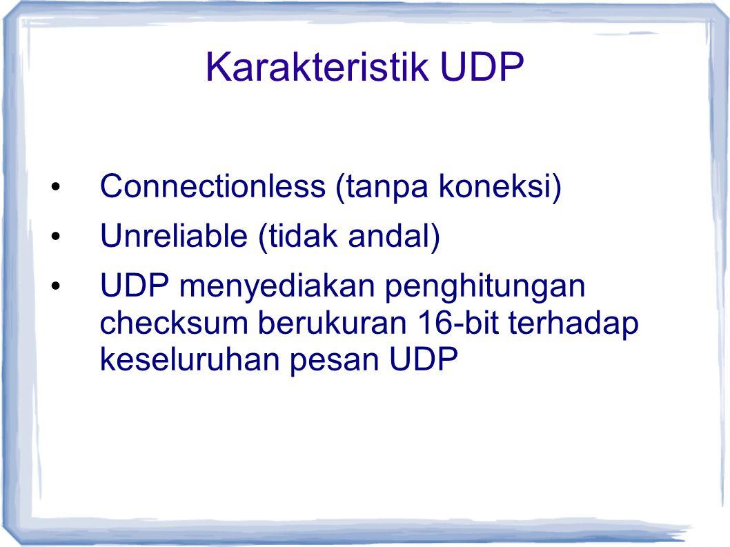 Karakteristik UDP Connectionless (tanpa koneksi)