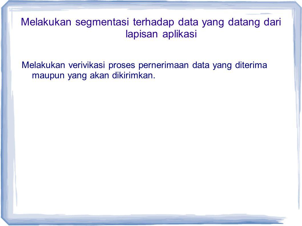 Melakukan segmentasi terhadap data yang datang dari lapisan aplikasi