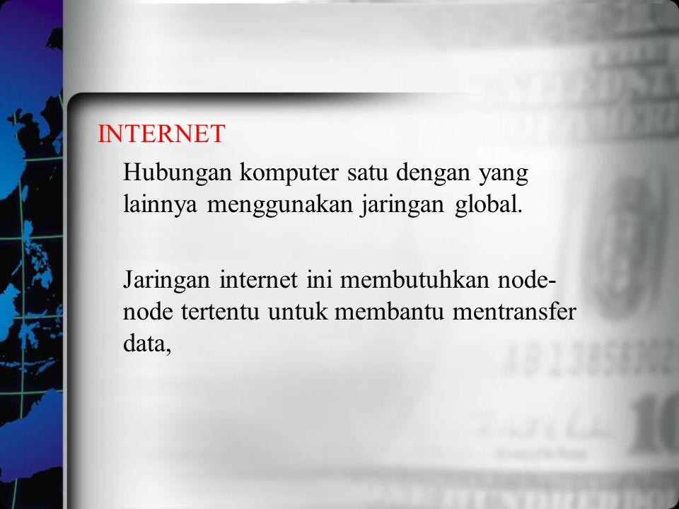 INTERNET Hubungan komputer satu dengan yang lainnya menggunakan jaringan global.