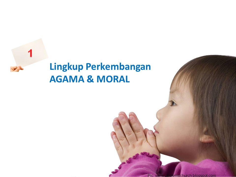 1 Lingkup Perkembangan AGAMA & MORAL desi ermayani@2013